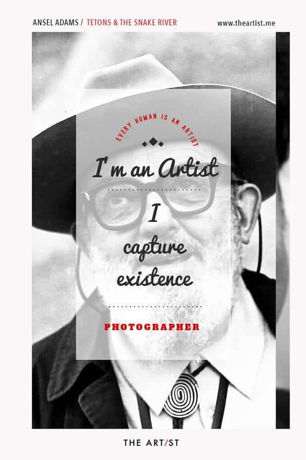 Every Human Is An Artist - Ansel Adams